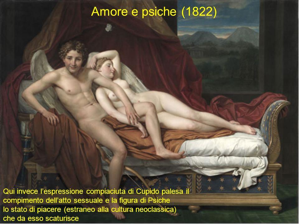 Amore e psiche (1822) Qui invece lespressione compiaciuta di Cupido palesa il compimento dellatto sessuale e la figura di Psiche lo stato di piacere (