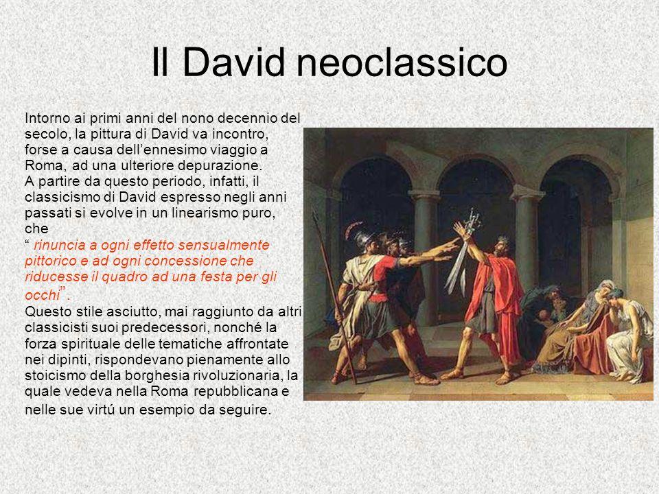 Il David neoclassico Intorno ai primi anni del nono decennio del secolo, la pittura di David va incontro, forse a causa dellennesimo viaggio a Roma, a