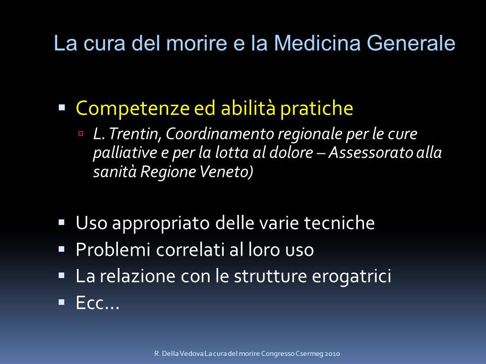 La cura del morire e la Medicina Generale Competenze ed abilità pratiche L. Trentin, Coordinamento regionale per le cure palliative e per la lotta al