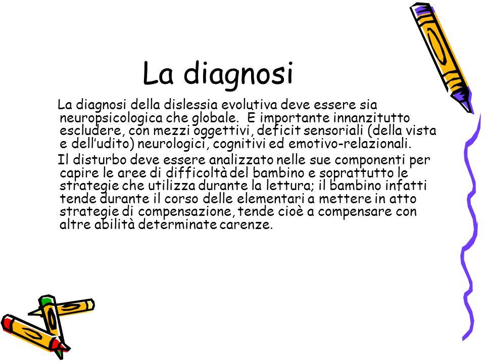 La diagnosi La diagnosi della dislessia evolutiva deve essere sia neuropsicologica che globale.