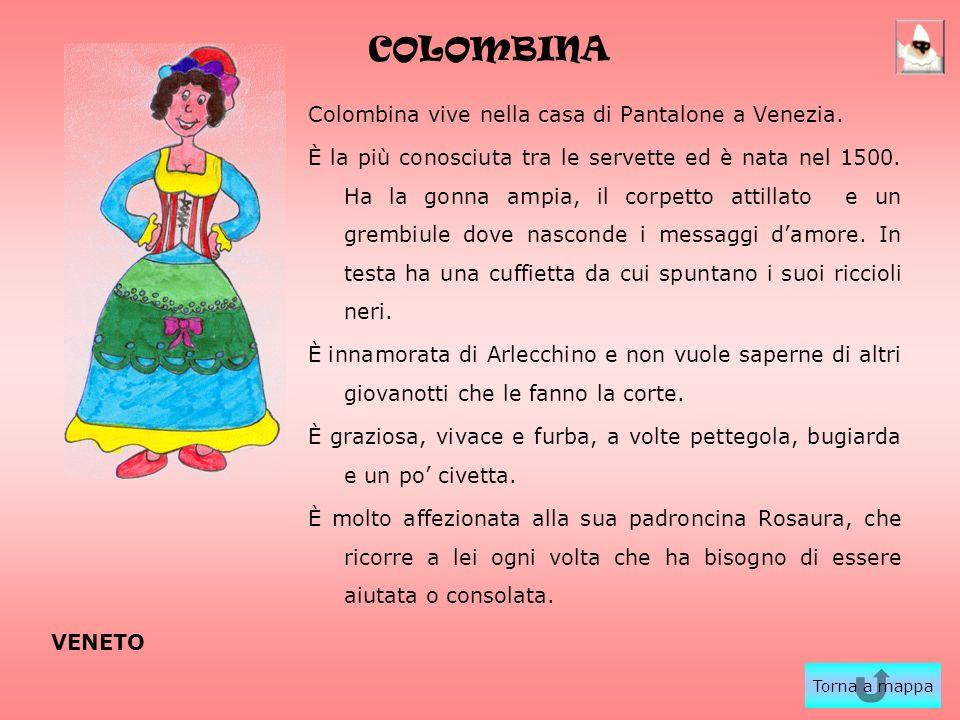 COLOMBINA Colombina vive nella casa di Pantalone a Venezia. È la più conosciuta tra le servette ed è nata nel 1500. Ha la gonna ampia, il corpetto att