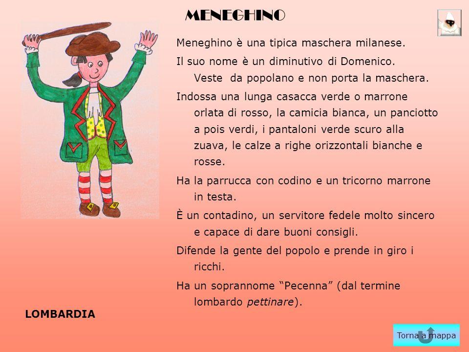 MENEGHINO Meneghino è una tipica maschera milanese. Il suo nome è un diminutivo di Domenico. Veste da popolano e non porta la maschera. Indossa una lu
