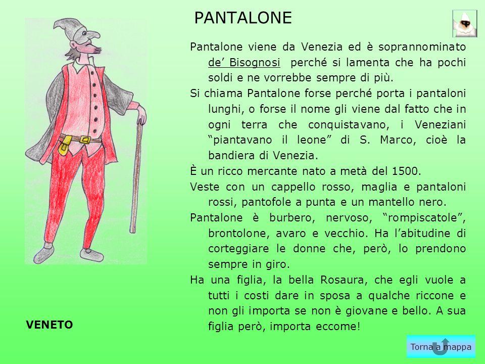 PANTALONE Pantalone viene da Venezia ed è soprannominato de Bisognosi perché si lamenta che ha pochi soldi e ne vorrebbe sempre di più. Si chiama Pant