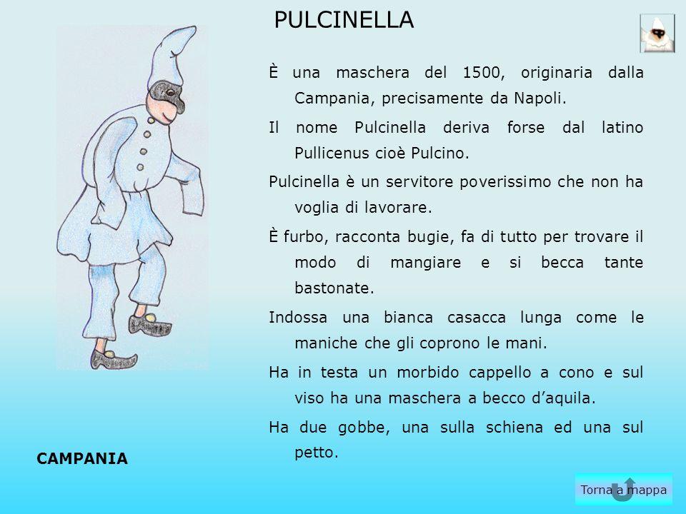 PULCINELLA È una maschera del 1500, originaria dalla Campania, precisamente da Napoli. Il nome Pulcinella deriva forse dal latino Pullicenus cioè Pulc