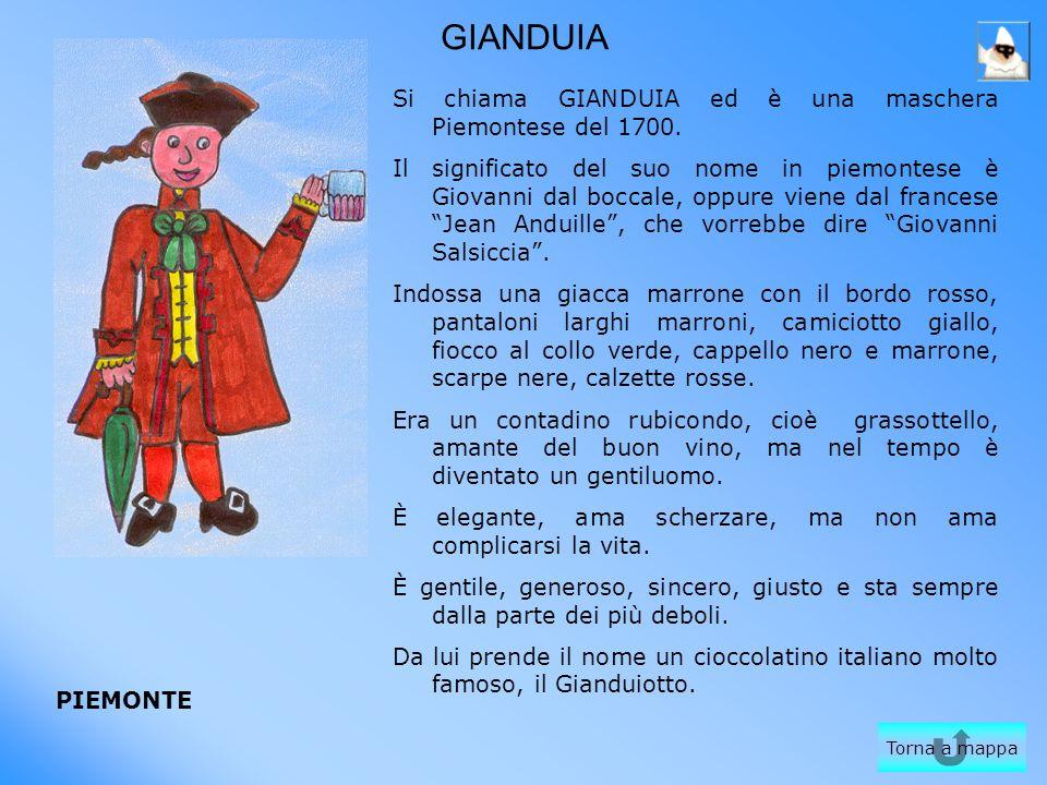 GIANDUIA Si chiama GIANDUIA ed è una maschera Piemontese del 1700. Il significato del suo nome in piemontese è Giovanni dal boccale, oppure viene dal