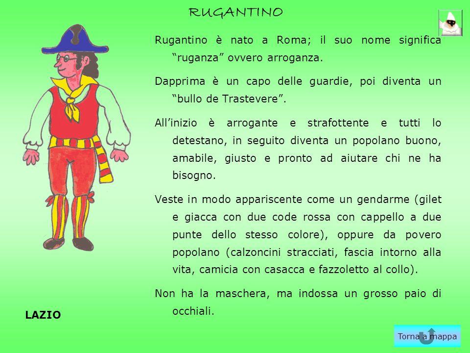 RUGANTINO Rugantino è nato a Roma; il suo nome significa ruganza ovvero arroganza. Dapprima è un capo delle guardie, poi diventa un bullo de Trastever