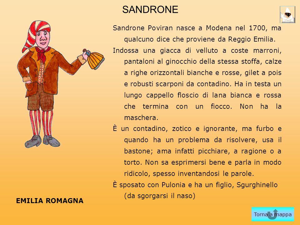 SANDRONE Sandrone Poviran nasce a Modena nel 1700, ma qualcuno dice che proviene da Reggio Emilia. Indossa una giacca di velluto a coste marroni, pant