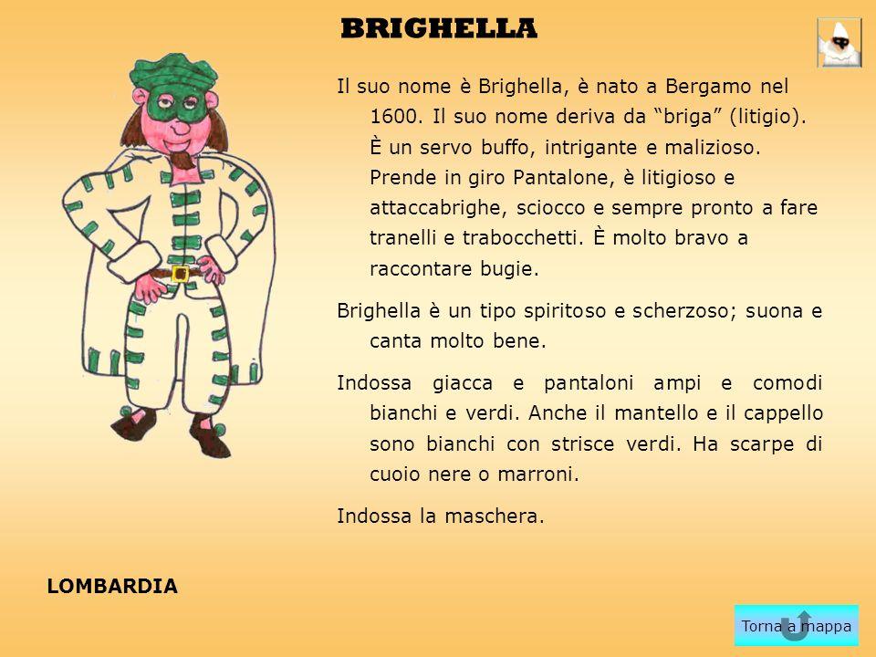 BRIGHELLA Il suo nome è Brighella, è nato a Bergamo nel 1600. Il suo nome deriva da briga (litigio). È un servo buffo, intrigante e malizioso. Prende