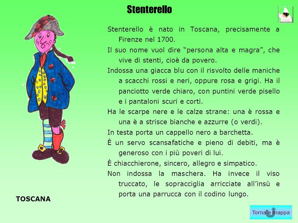 Stenterello Stenterello è nato in Toscana, precisamente a Firenze nel 1700. Il suo nome vuol dire persona alta e magra, che vive di stenti, cioè da po