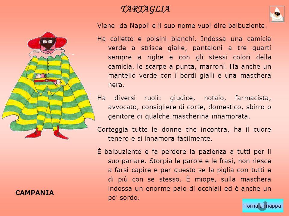 TARTAGLIA Viene da Napoli e il suo nome vuol dire balbuziente. Ha colletto e polsini bianchi. Indossa una camicia verde a strisce gialle, pantaloni a