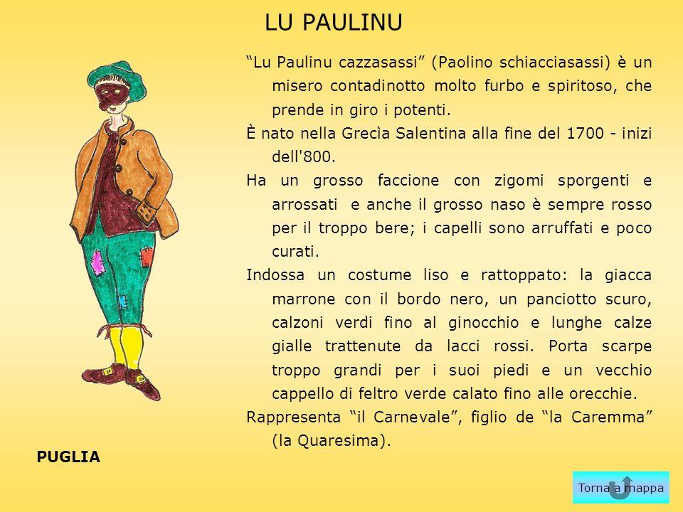 LU PAULINU Lu Paulinu cazzasassi (Paolino schiacciasassi) è un misero contadinotto molto furbo e spiritoso, che prende in giro i potenti. È nato nella