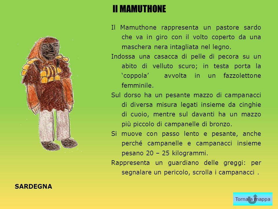 Il MAMUTHONE Il Mamuthone rappresenta un pastore sardo che va in giro con il volto coperto da una maschera nera intagliata nel legno. Indossa una casa
