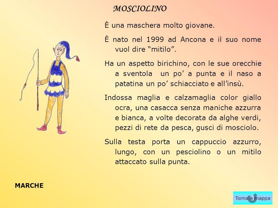 MOSCIOLINO È una maschera molto giovane. È nato nel 1999 ad Ancona e il suo nome vuol dire mitilo. Ha un aspetto birichino, con le sue orecchie a sven
