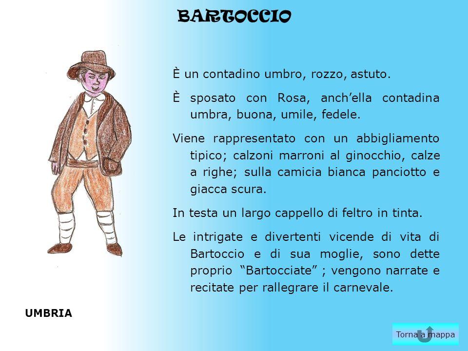 BARTOCCIO È un contadino umbro, rozzo, astuto. È sposato con Rosa, anchella contadina umbra, buona, umile, fedele. Viene rappresentato con un abbiglia