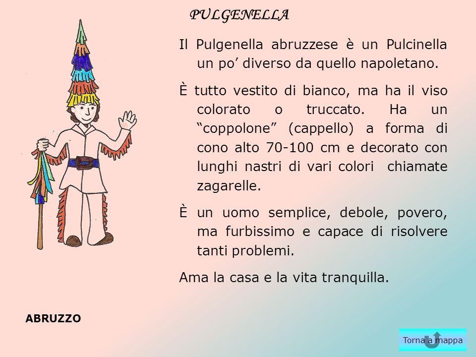 PULGENELLA Il Pulgenella abruzzese è un Pulcinella un po diverso da quello napoletano. È tutto vestito di bianco, ma ha il viso colorato o truccato. H