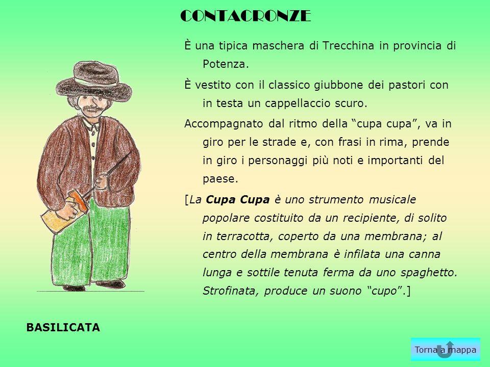 CONTACRONZE È una tipica maschera di Trecchina in provincia di Potenza. È vestito con il classico giubbone dei pastori con in testa un cappellaccio sc