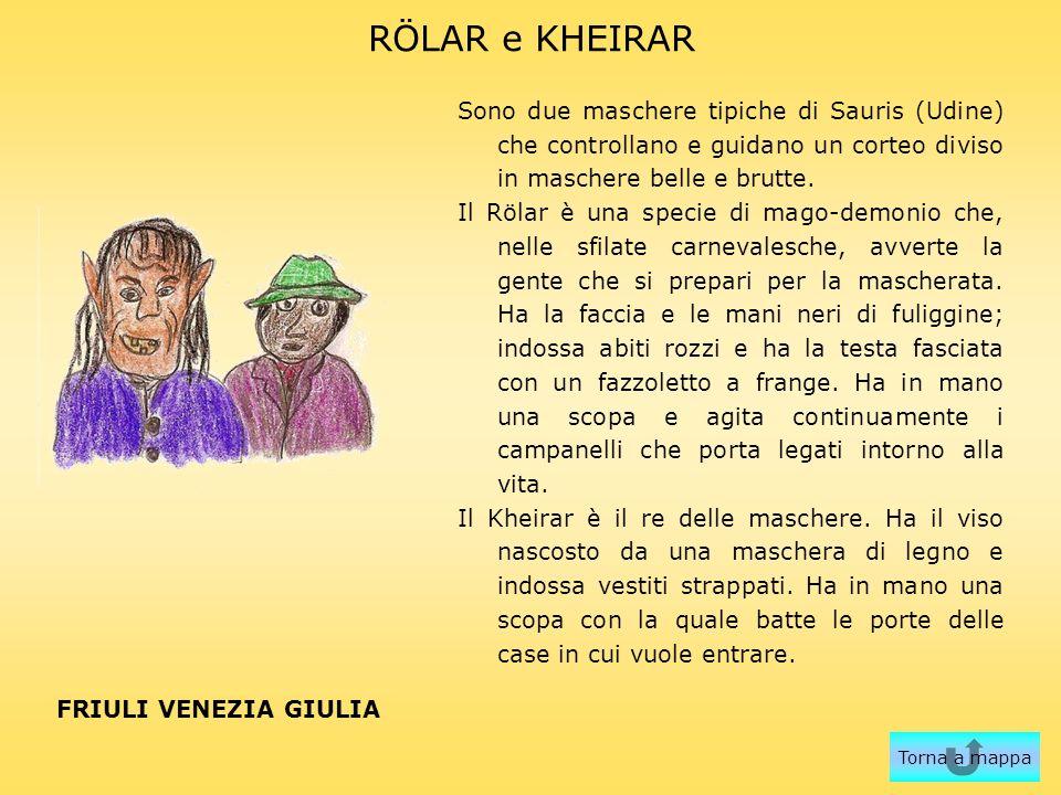 RÖLAR e KHEIRAR Sono due maschere tipiche di Sauris (Udine) che controllano e guidano un corteo diviso in maschere belle e brutte. Il Rölar è una spec