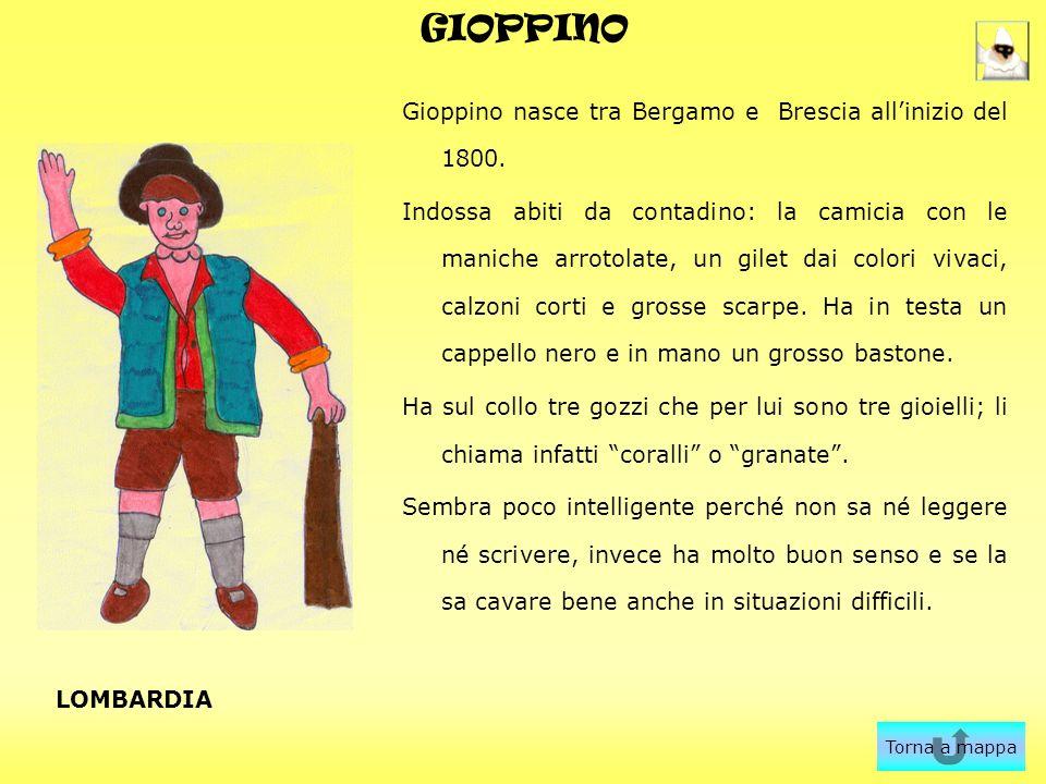 GIOPPINO Gioppino nasce tra Bergamo e Brescia allinizio del 1800. Indossa abiti da contadino: la camicia con le maniche arrotolate, un gilet dai color