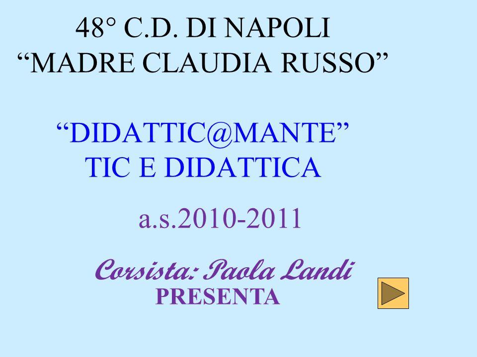 PRESENTA a.s.2010-2011 Corsista: Paola Landi 48° C.D.