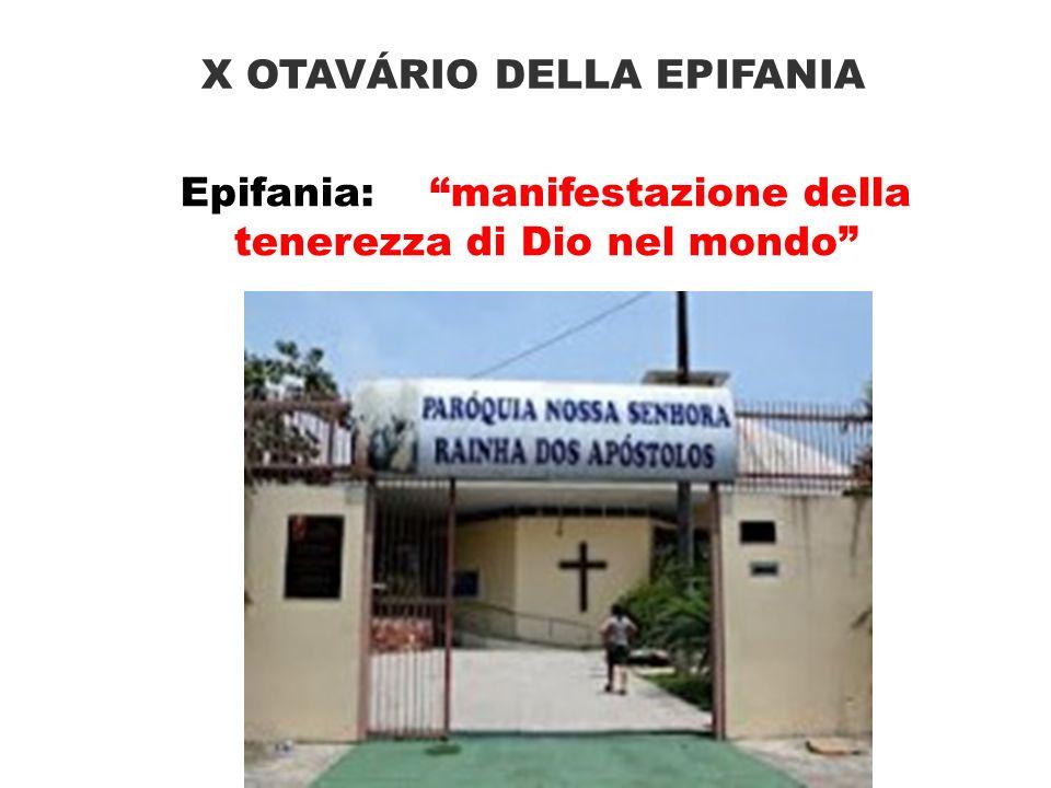 X OTAVÁRIO DELLA EPIFANIA Epifania: manifestazione della tenerezza di Dio nel mondo