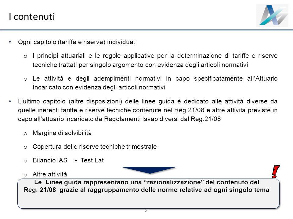 I contenuti 5 Ogni capitolo (tariffe e riserve) individua: o I principi attuariali e le regole applicative per la determinazione di tariffe e riserve