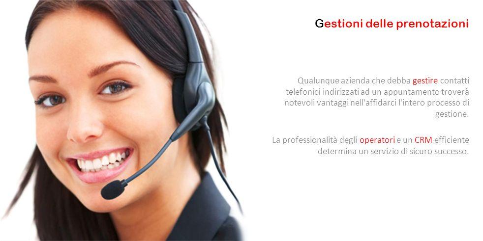 Qualunque azienda che debba gestire contatti telefonici indirizzati ad un appuntamento troverà notevoli vantaggi nell affidarci l intero processo di gestione.