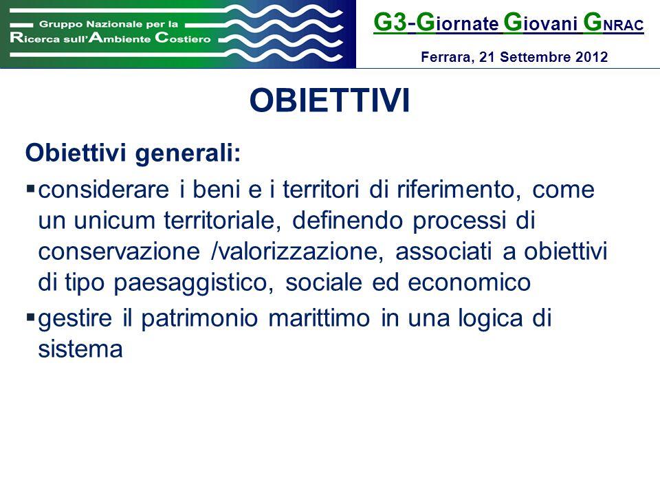 G3-G iornate G iovani G NRAC Ferrara, 21 Settembre 2012 OBIETTIVI Obiettivi generali: considerare i beni e i territori di riferimento, come un unicum