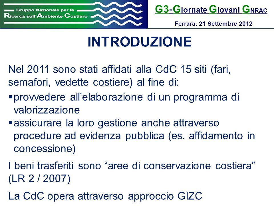 G3-G iornate G iovani G NRAC Ferrara, 21 Settembre 2012 INTRODUZIONE Nel 2011 sono stati affidati alla CdC 15 siti (fari, semafori, vedette costiere)