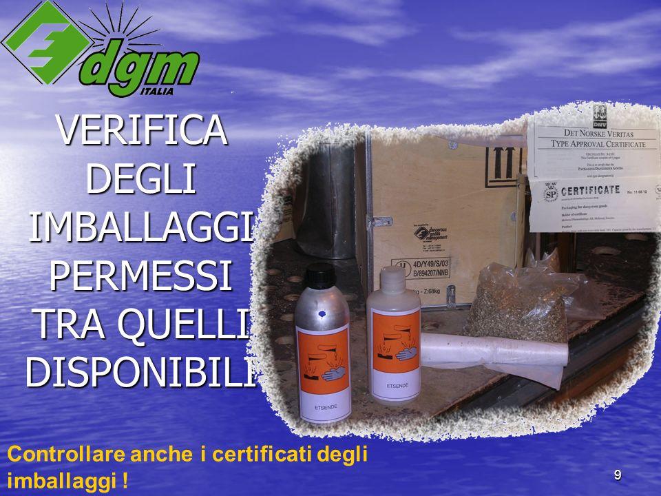 9 VERIFICA DEGLI IMBALLAGGI PERMESSI TRA QUELLI DISPONIBILI Controllare anche i certificati degli imballaggi !