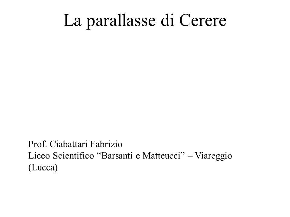 La parallasse di Cerere Prof. Ciabattari Fabrizio Liceo Scientifico Barsanti e Matteucci – Viareggio (Lucca)