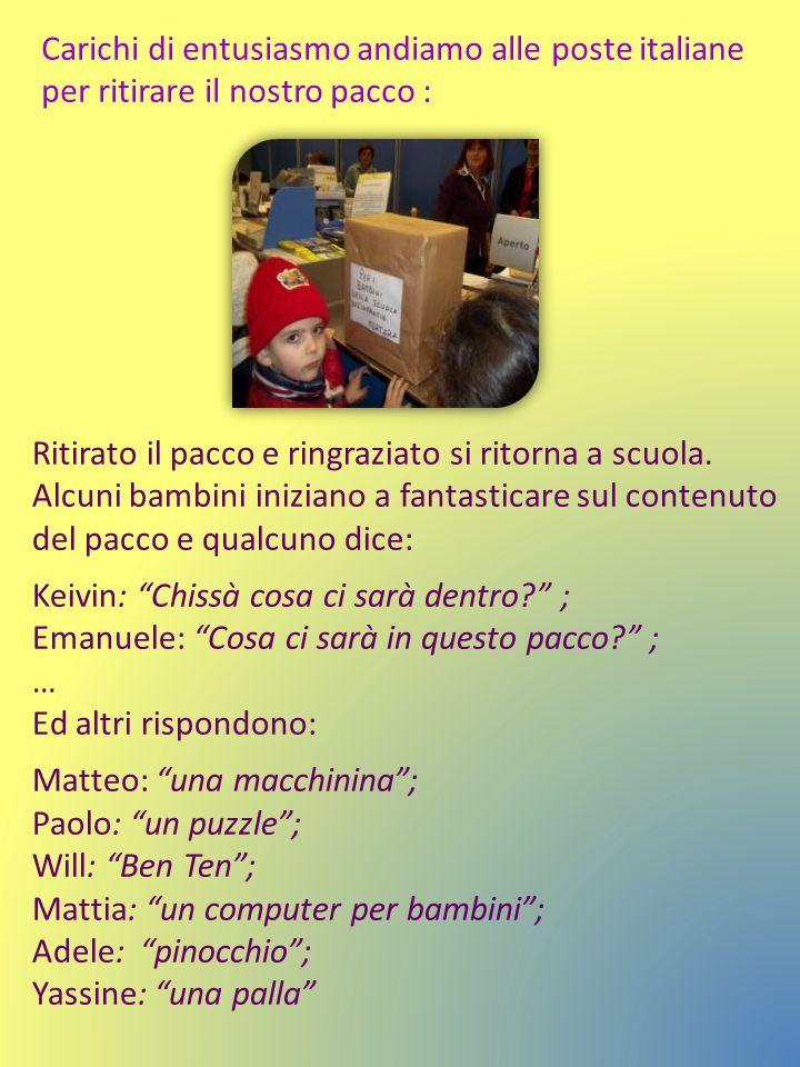 Carichi di entusiasmo andiamo alle poste italiane per ritirare il nostro pacco : Ritirato il pacco e ringraziato si ritorna a scuola. Alcuni bambini i