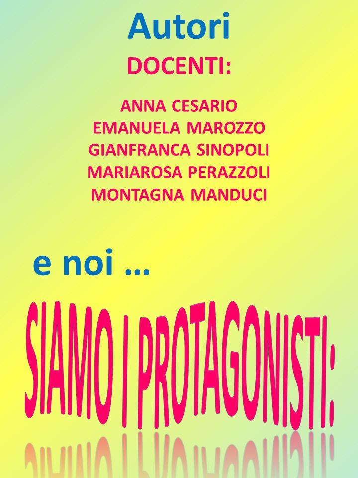 Autori DOCENTI: ANNA CESARIO EMANUELA MAROZZO GIANFRANCA SINOPOLI MARIAROSA PERAZZOLI MONTAGNA MANDUCI e noi …