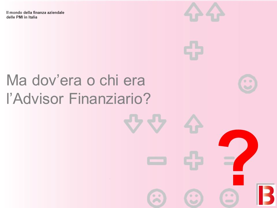 Ma dovera o chi era lAdvisor Finanziario? ? Il mondo della finanza aziendale delle PMI in Italia