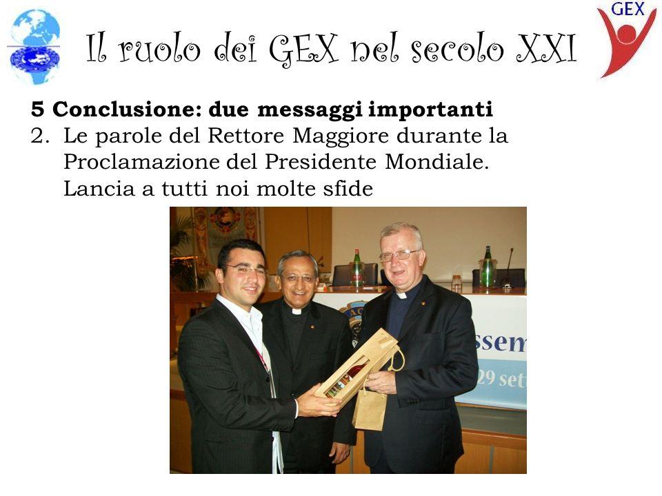 Il ruolo dei GEX nel secolo XXI 5 Conclusione: due messaggi importanti 2.Le parole del Rettore Maggiore durante la Proclamazione del Presidente Mondiale.