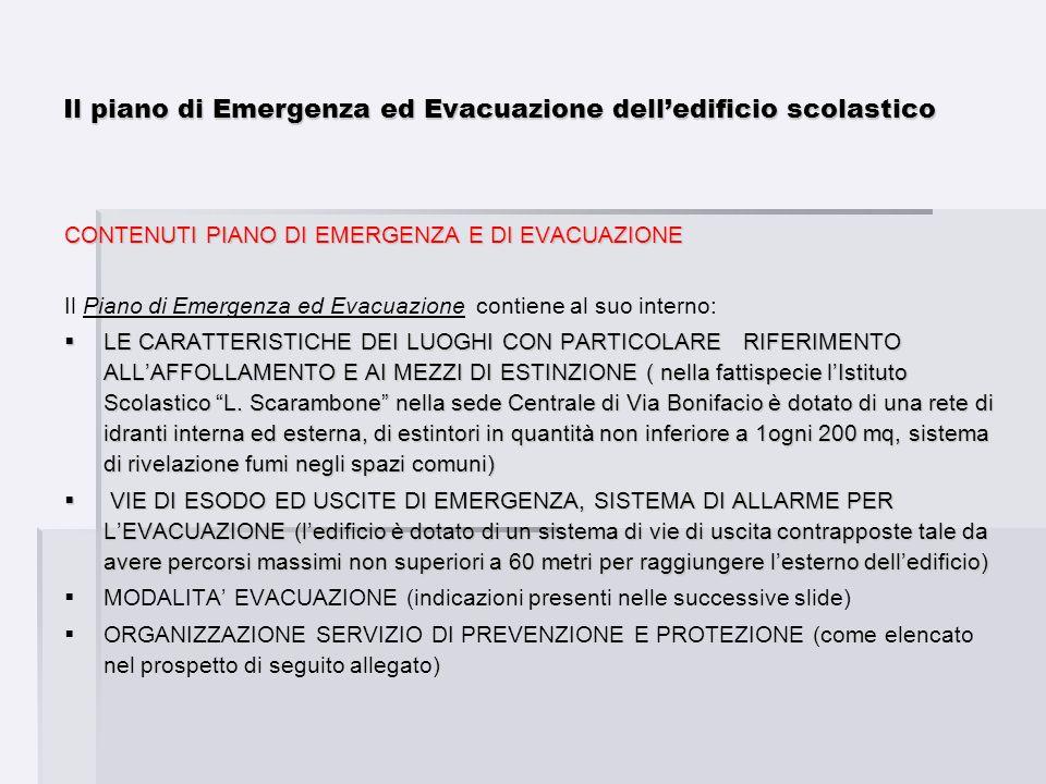 Il piano di Emergenza ed Evacuazione delledificio scolastico CONTENUTI PIANO DI EMERGENZA E DI EVACUAZIONE Il Piano di Emergenza ed Evacuazione contie