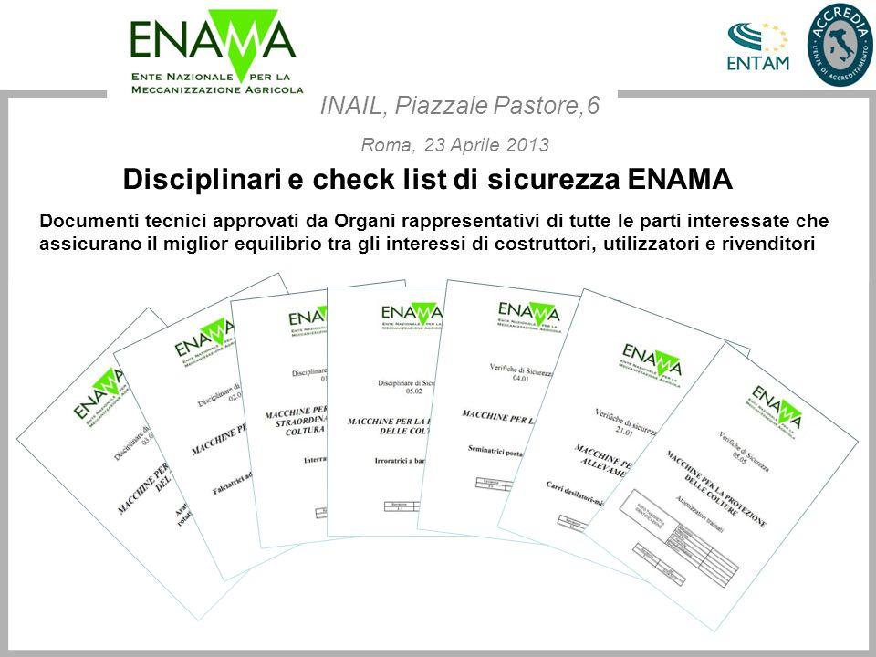 Disciplinari e check list di sicurezza ENAMA Documenti tecnici approvati da Organi rappresentativi di tutte le parti interessate che assicurano il mig