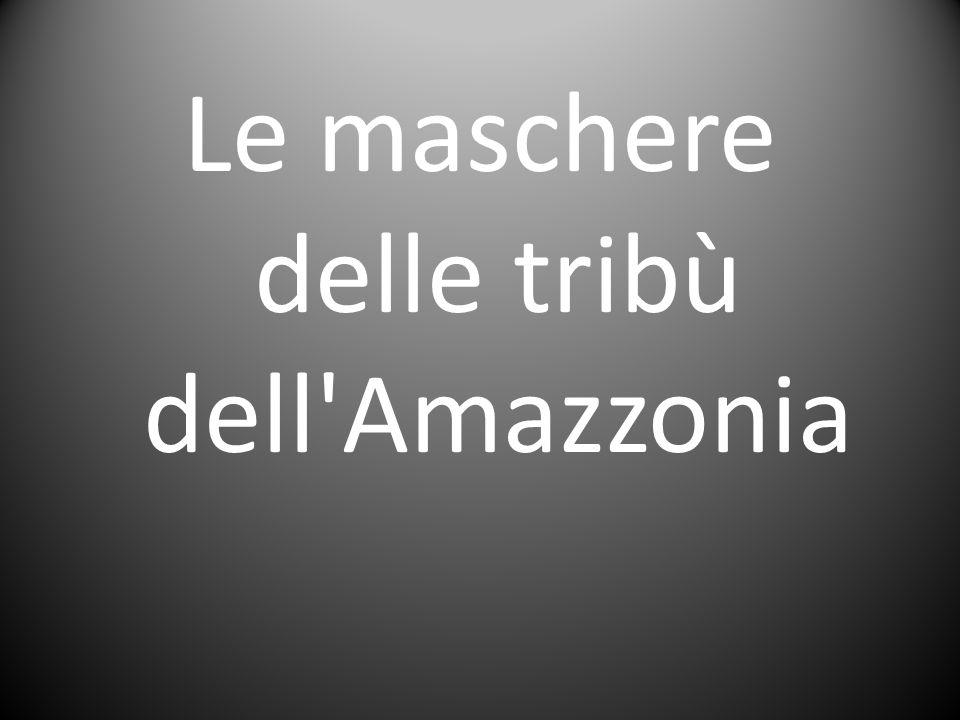 Le maschere delle tribù dell'Amazzonia