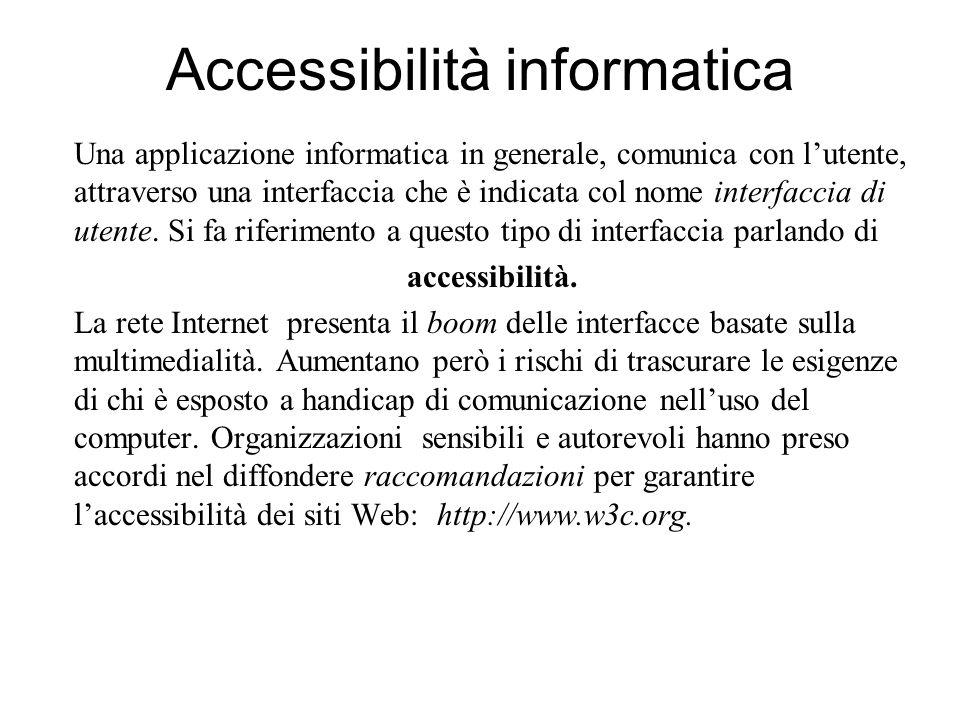 Accessibilità informatica Una applicazione informatica in generale, comunica con lutente, attraverso una interfaccia che è indicata col nome interfaccia di utente.