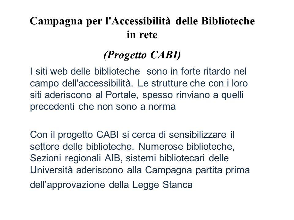 Campagna per l Accessibilità delle Biblioteche in rete (Progetto CABI) I siti web delle biblioteche sono in forte ritardo nel campo dell accessibilità.