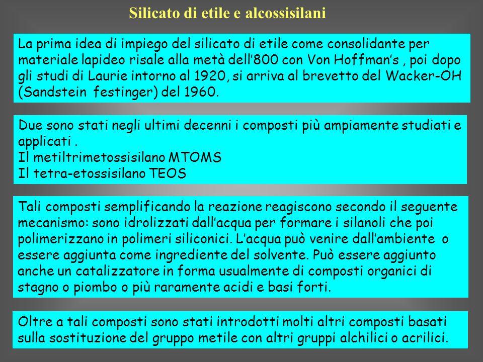 Silicato di etile e alcossisilani La prima idea di impiego del silicato di etile come consolidante per materiale lapideo risale alla metà dell800 con