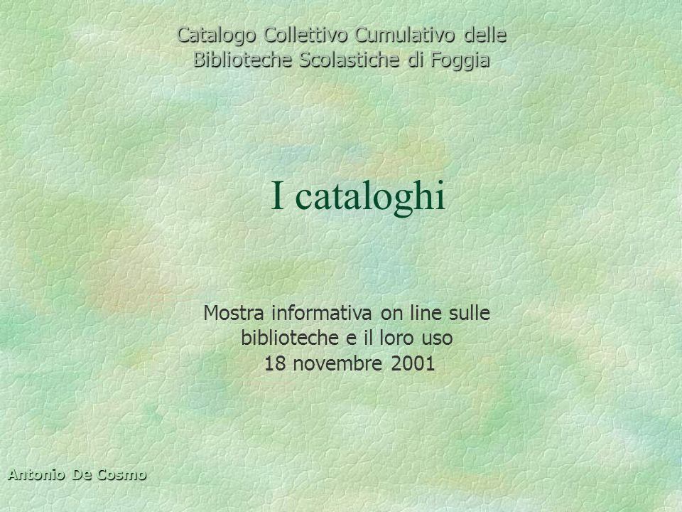 Catalogo Collettivo Cumulativo delle Biblioteche Scolastiche di Foggia I cataloghi Mostra informativa on line sulle biblioteche e il loro uso 18 novem