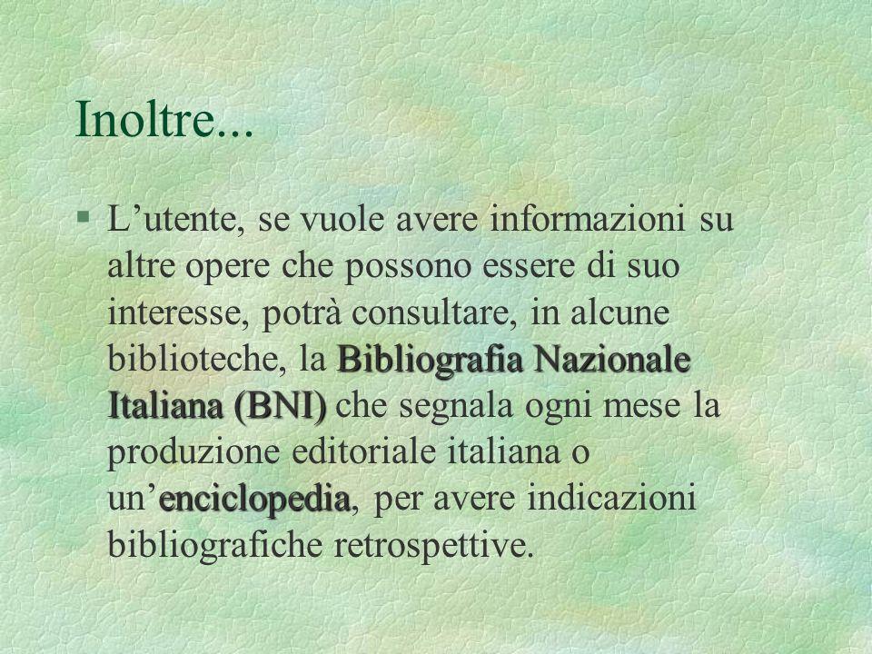 Inoltre... Bibliografia Nazionale Italiana (BNI) enciclopedia §Lutente, se vuole avere informazioni su altre opere che possono essere di suo interesse