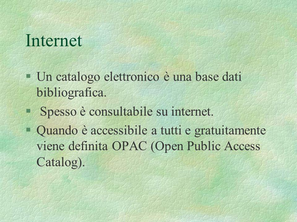 Internet §Un catalogo elettronico è una base dati bibliografica. § Spesso è consultabile su internet. §Quando è accessibile a tutti e gratuitamente vi