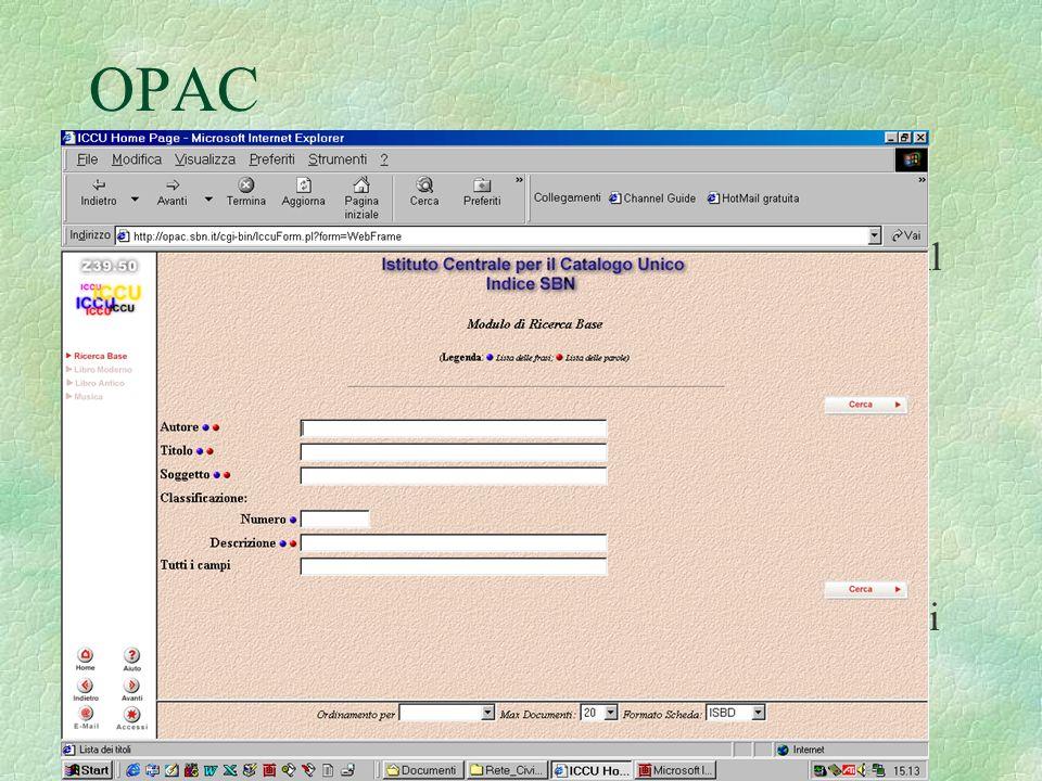 OPAC §L§La consultazione di un O OO OPAC è molto semplice: il più delle volte avviene attraverso un f ff form, un modulo elettronico da compilare con