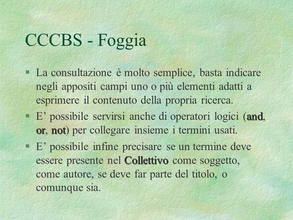 CCCBS - Foggia §La consultazione è molto semplice, basta indicare negli appositi campi uno o più elementi adatti a esprimere il contenuto della propri
