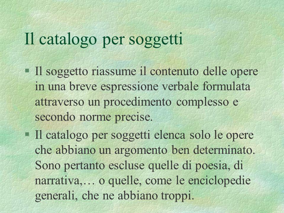 Il catalogo per soggetti §Il soggetto riassume il contenuto delle opere in una breve espressione verbale formulata attraverso un procedimento compless