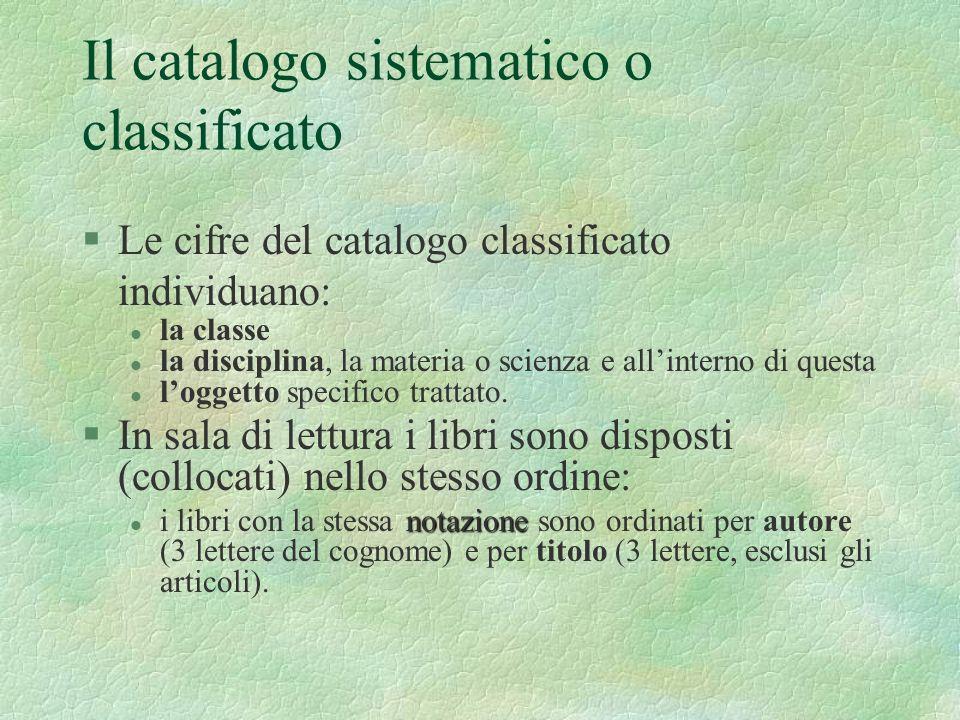 §Le cifre del catalogo classificato individuano: l la classe l la disciplina, la materia o scienza e allinterno di questa l loggetto specifico trattat