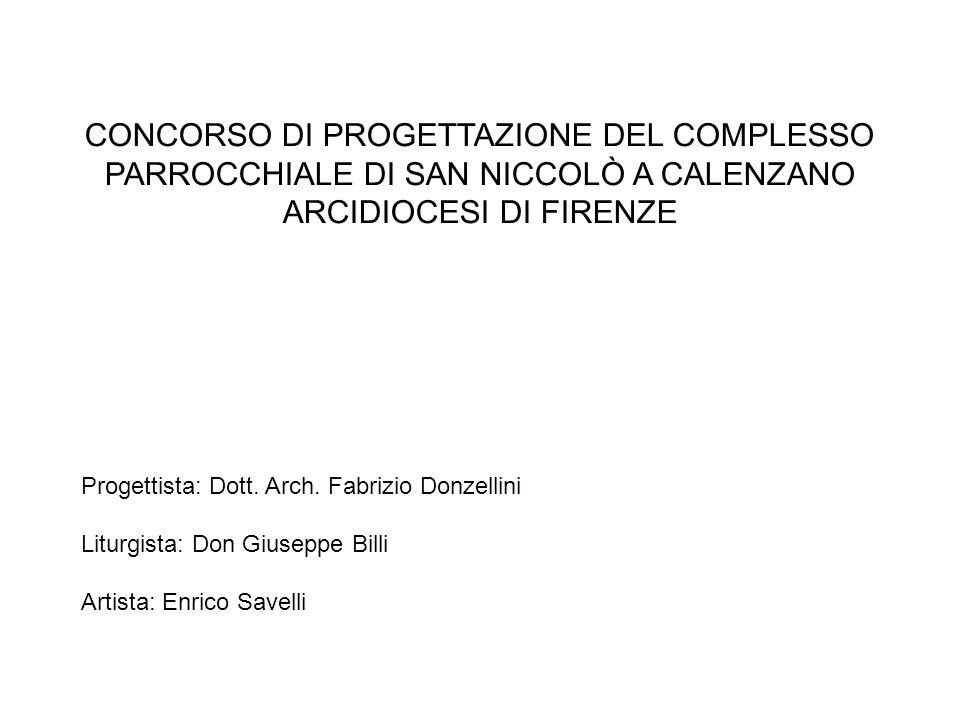 CONCORSO DI PROGETTAZIONE DEL COMPLESSO PARROCCHIALE DI SAN NICCOLÒ A CALENZANO ARCIDIOCESI DI FIRENZE Progettista: Dott. Arch. Fabrizio Donzellini Li