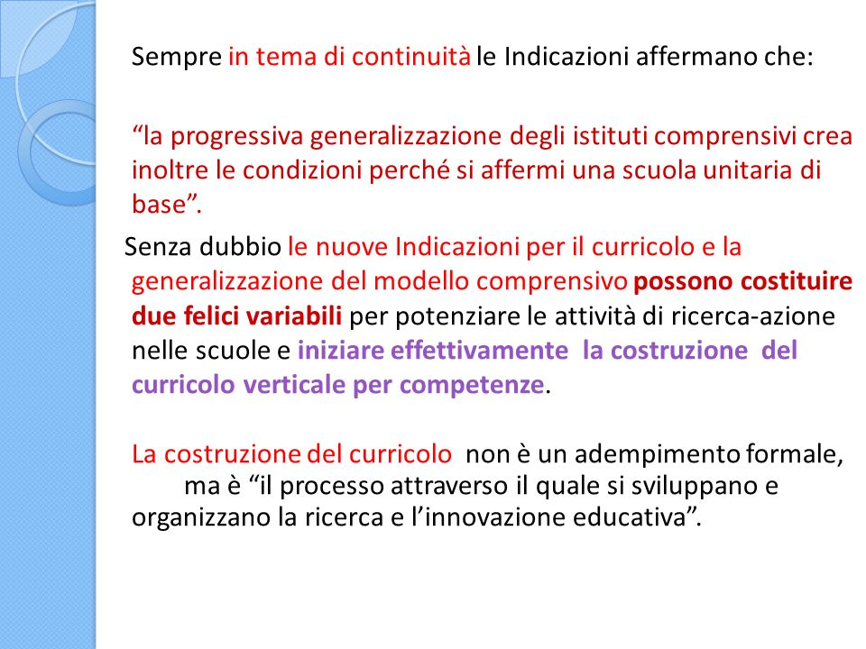 Sempre in tema di continuità le Indicazioni affermano che: la progressiva generalizzazione degli istituti comprensivi crea inoltre le condizioni perch