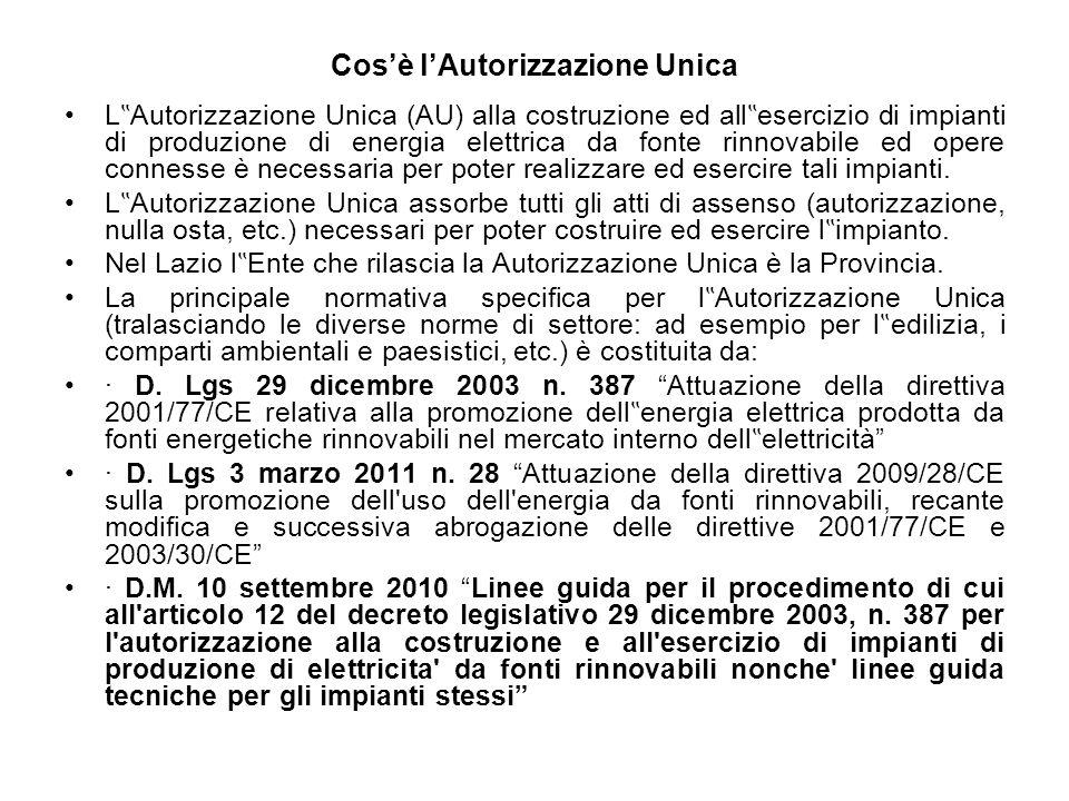 Cosè lAutorizzazione Unica L Autorizzazione Unica (AU) alla costruzione ed all esercizio di impianti di produzione di energia elettrica da fonte rinno